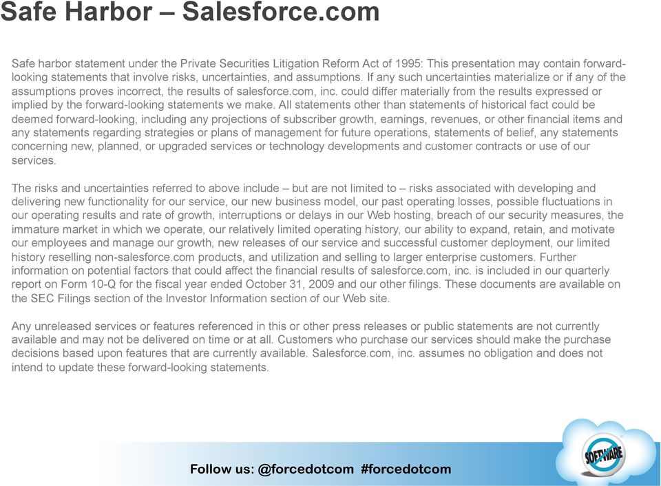 If any such uncertainties materialize or if any of the assumptions proves incorrect, the results of salesforce.com, inc.