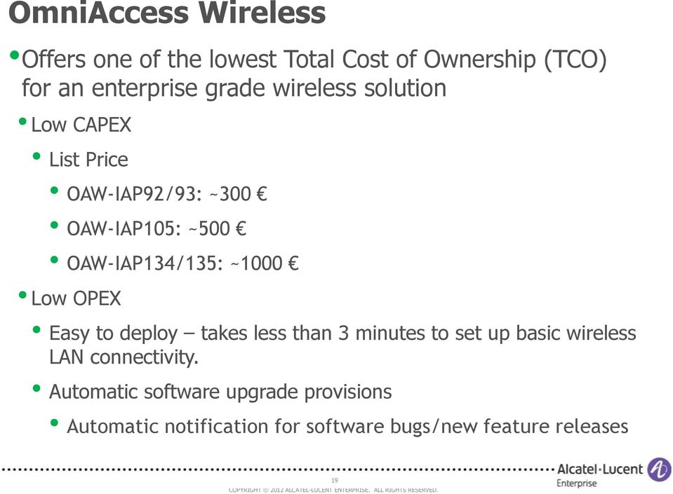 ~1000 Low OPEX Easy to deploy takes less than 3 minutes to set up basic wireless LAN connectivity.