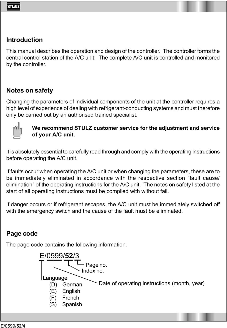 Notes on safety Changing the parameters of individual components of the unit at the controller requires a high level of experience of dealing with refrigerant-conducting systems and must therefore
