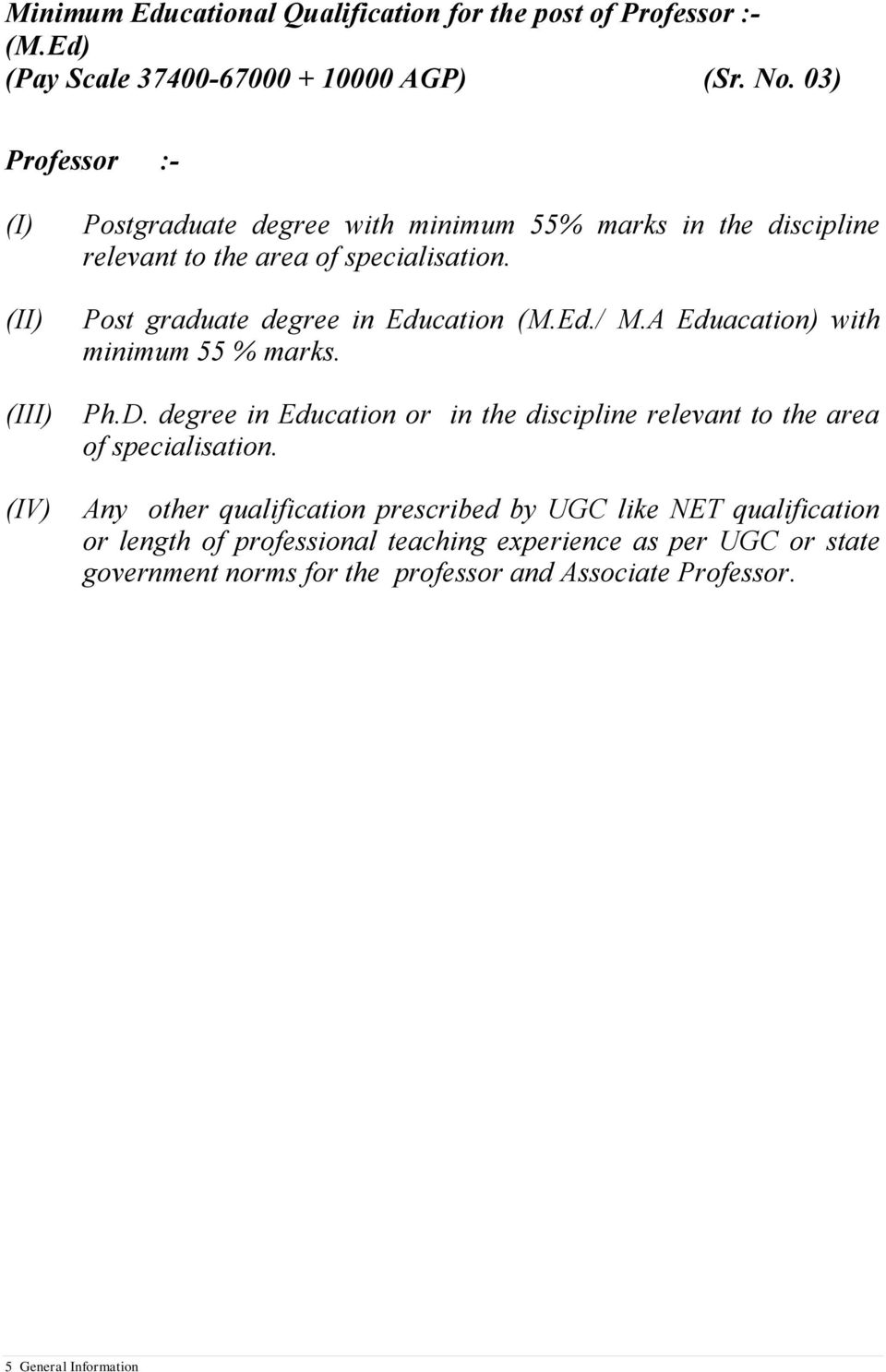 Post graduate degree in Education (M.Ed./ M.A Eduacation) with minimum 55 % marks. Ph.D.