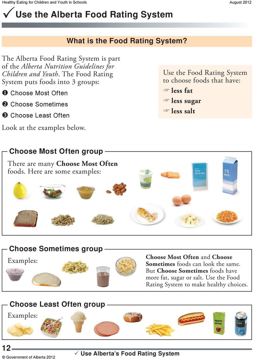 Use the Food Rating System to choose foods that have: less fat less sugar less salt Choose Most Often group There are many Choose Most Often foods.