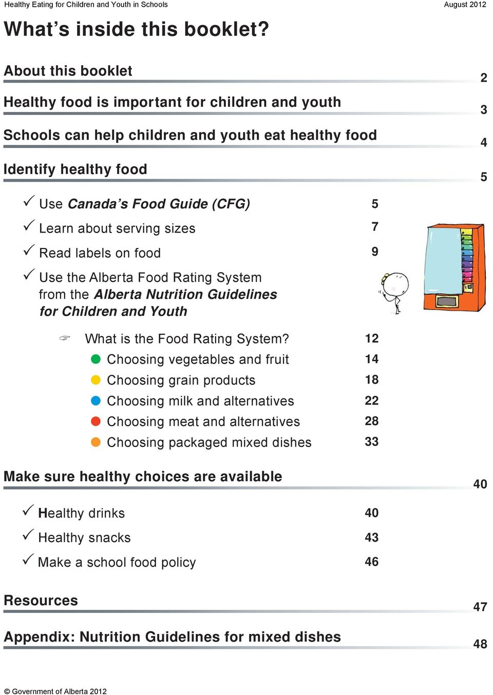 Learn about serving sizes Read labels on food Use the Alberta Food Rating System from the Alberta Nutrition Guidelines for Children and Youth What is the Food Rating System?