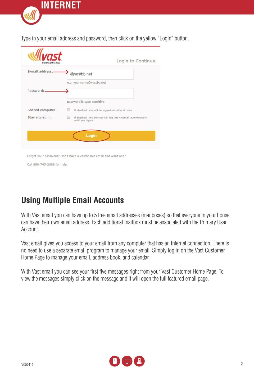 Each additional mailbox must be associated with the Primary User Account. Vast email gives you access to your email from any computer that has an Internet connection.