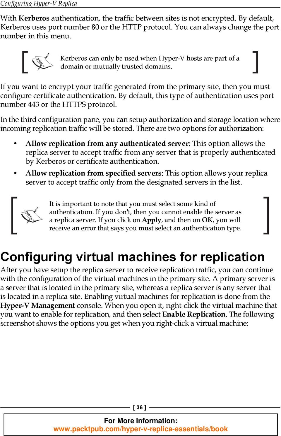 If you want to encrypt your traffic generated from the primary site, then you must configure certificate authentication.