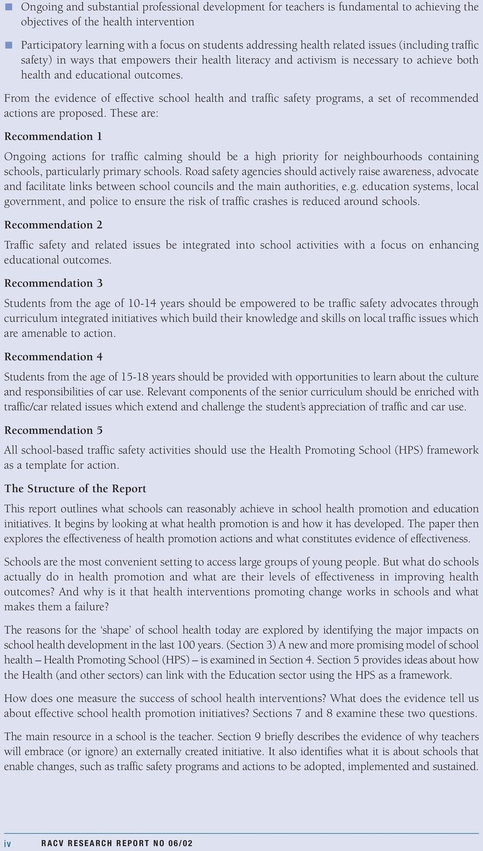 From the evidence of effective school health and traffic safety programs, a set of recommended actions are proposed.
