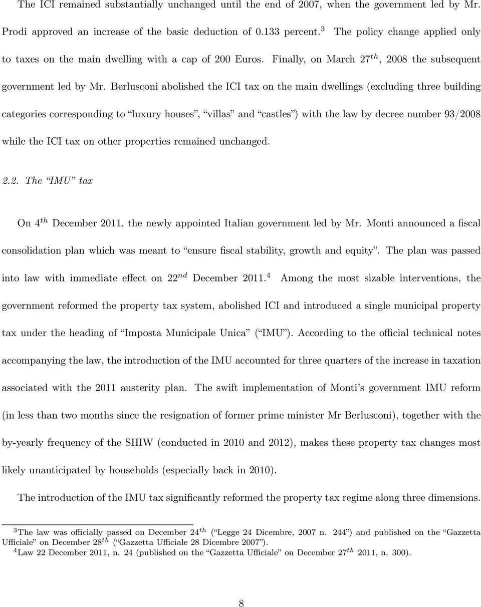 Berlusconi abolished the ICI tax on the main dwellings (excluding three building categories corresponding to luxury houses, villas and castles ) with the law by decree number 93/2008 while the ICI