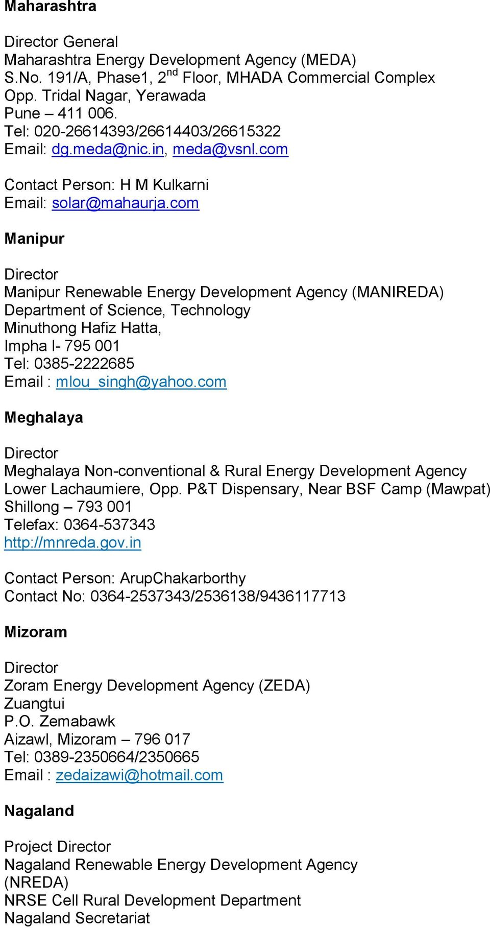 com Manipur Manipur Renewable Energy Development Agency (MANIREDA) Department of Science, Technology Minuthong Hafiz Hatta, Impha l- 795 001 Tel: 0385-2222685 Email : mlou_singh@yahoo.