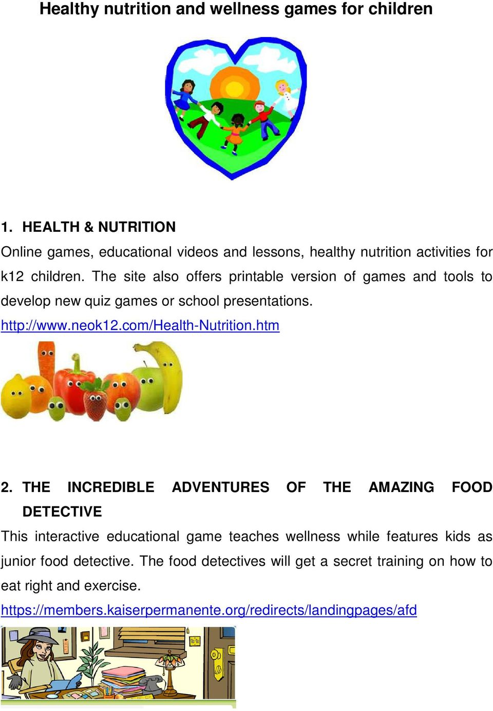 The site also offers printable version of games and tools to develop new quiz games or school presentations. http://www.neok12.com/health-nutrition.htm 2.