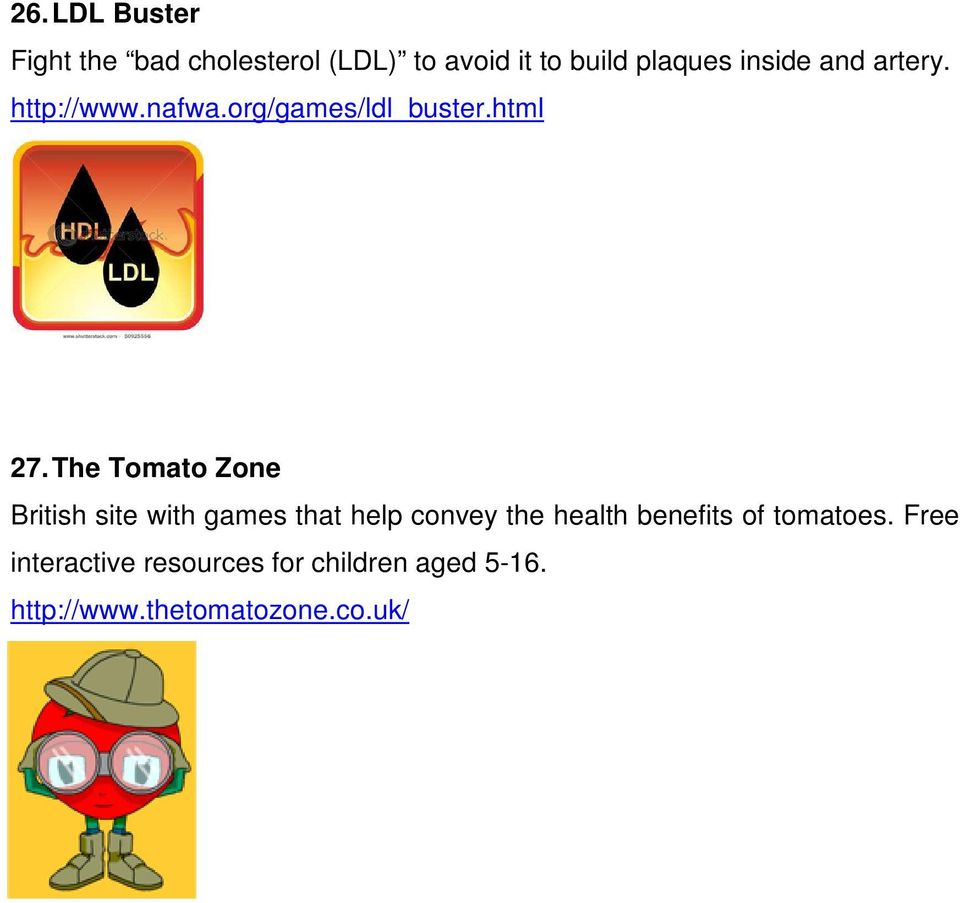 The Tomato Zone British site with games that help convey the health benefits