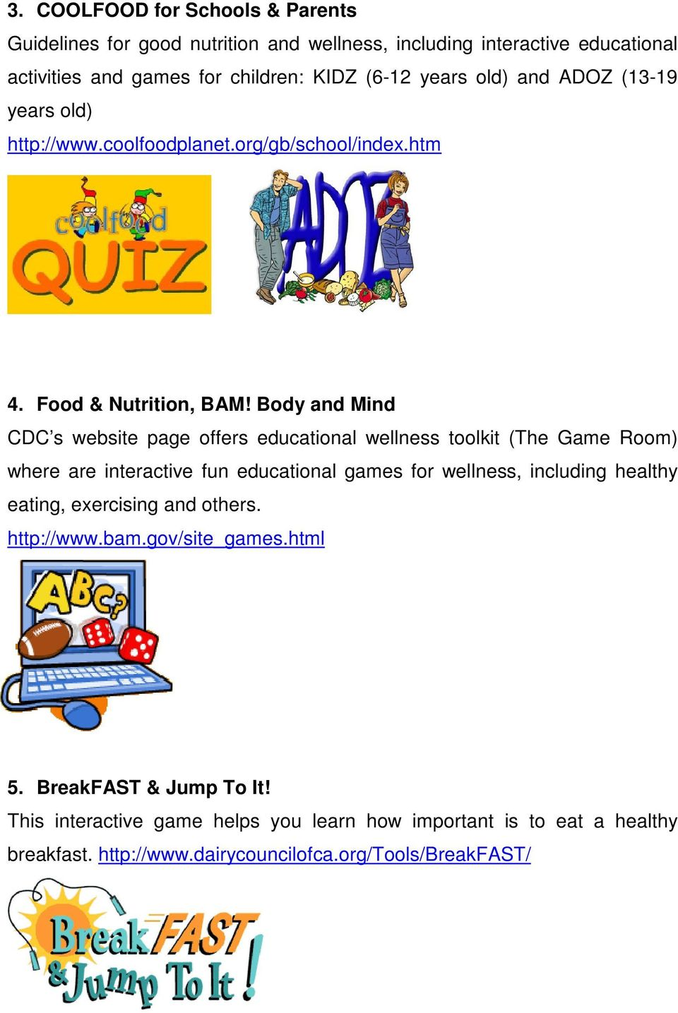 Body and Mind CDC s website page offers educational wellness toolkit (The Game Room) where are interactive fun educational games for wellness, including healthy