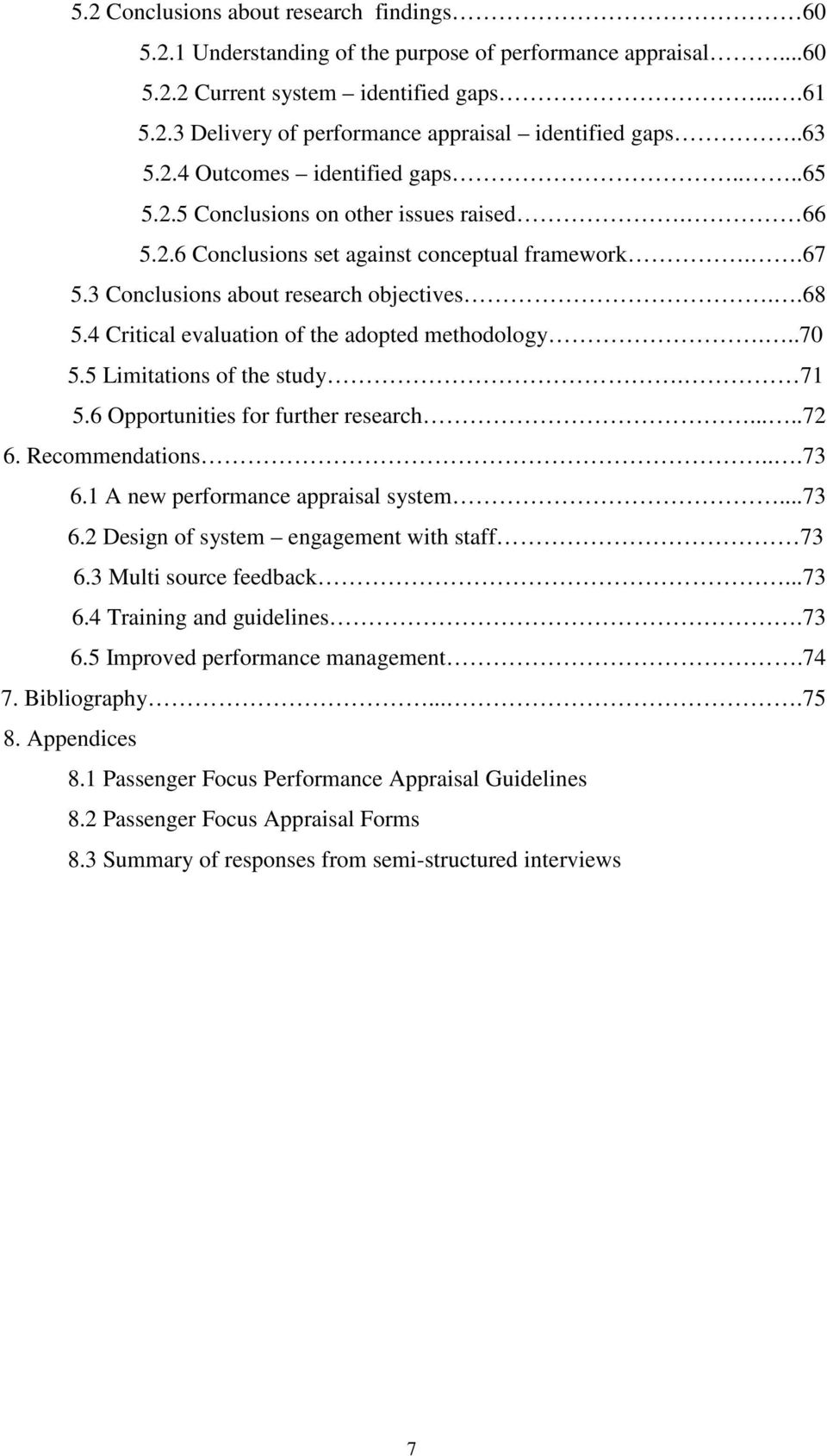 4 Critical evaluation of the adopted methodology...70 5.5 Limitations of the study. 71 5.6 Opportunities for further research.....72 6. Recommendations...73 6.1 A new performance appraisal system.