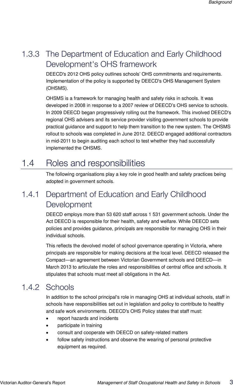 It was developed in 2008 in response to a 2007 review of DEECD s OHS service to schools. In 2009 DEECD began progressively rolling out the framework.