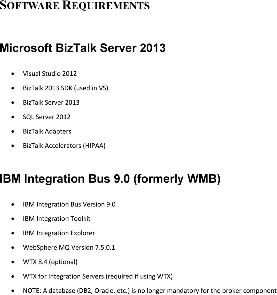 0 (formerly WMB) IBM Integration Bus Version 9.0 IBM Integration Toolkit IBM Integration Explorer WebSphere MQ Version 7.