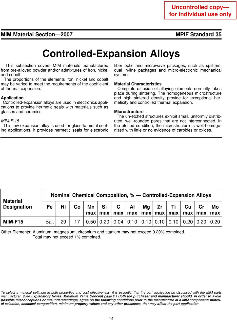 Application Controlled-expansion alloys are used in electronics applications to provide hermetic seals with materials such as glasses and ceramics.