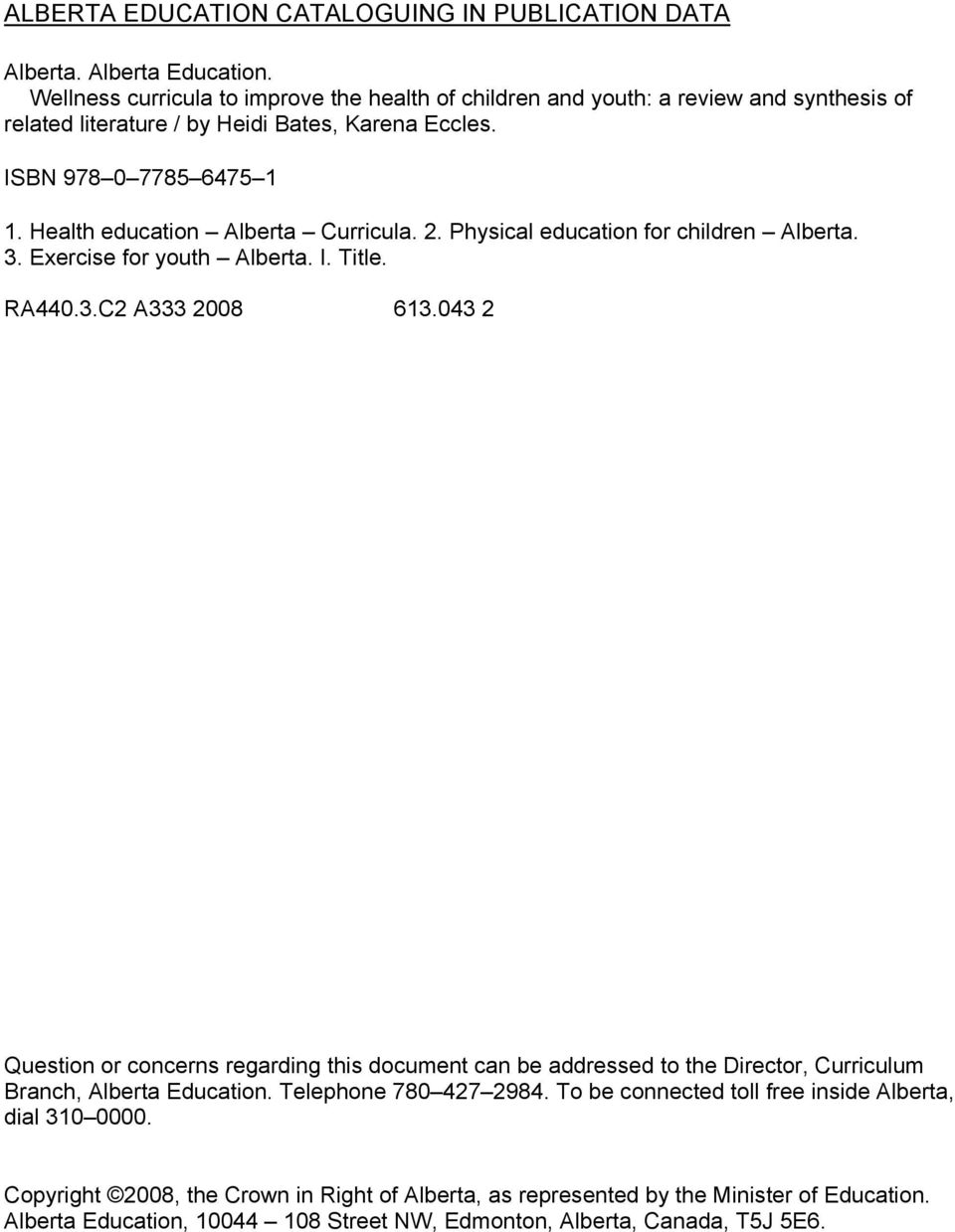 Health education Alberta Curricula. 2. Physical education for children Alberta. 3. Exercise for youth Alberta. I. Title. RA440.3.C2 A333 2008 613.