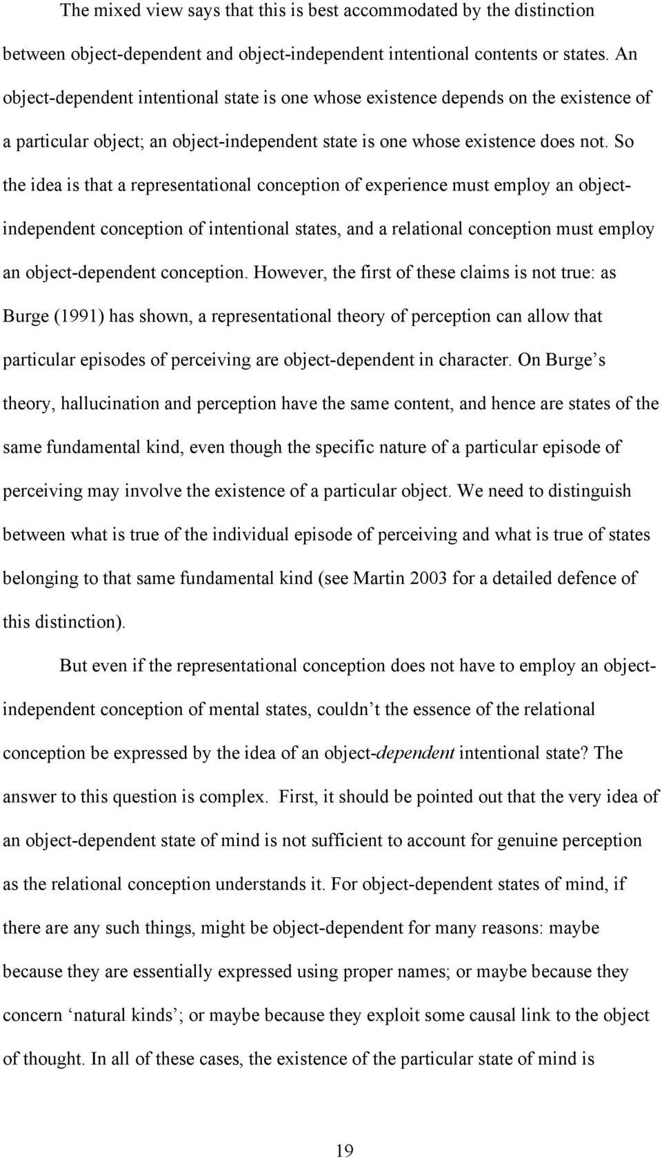 So the idea is that a representational conception of experience must employ an objectindependent conception of intentional states, and a relational conception must employ an object-dependent