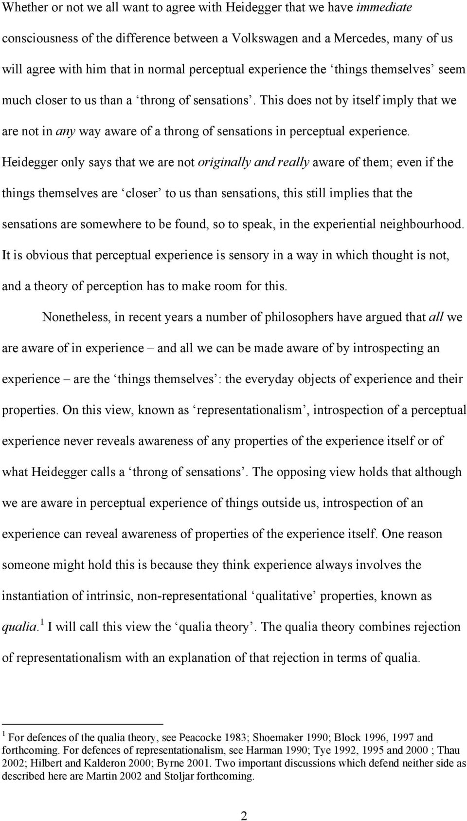 Heidegger only says that we are not originally and really aware of them; even if the things themselves are closer to us than sensations, this still implies that the sensations are somewhere to be