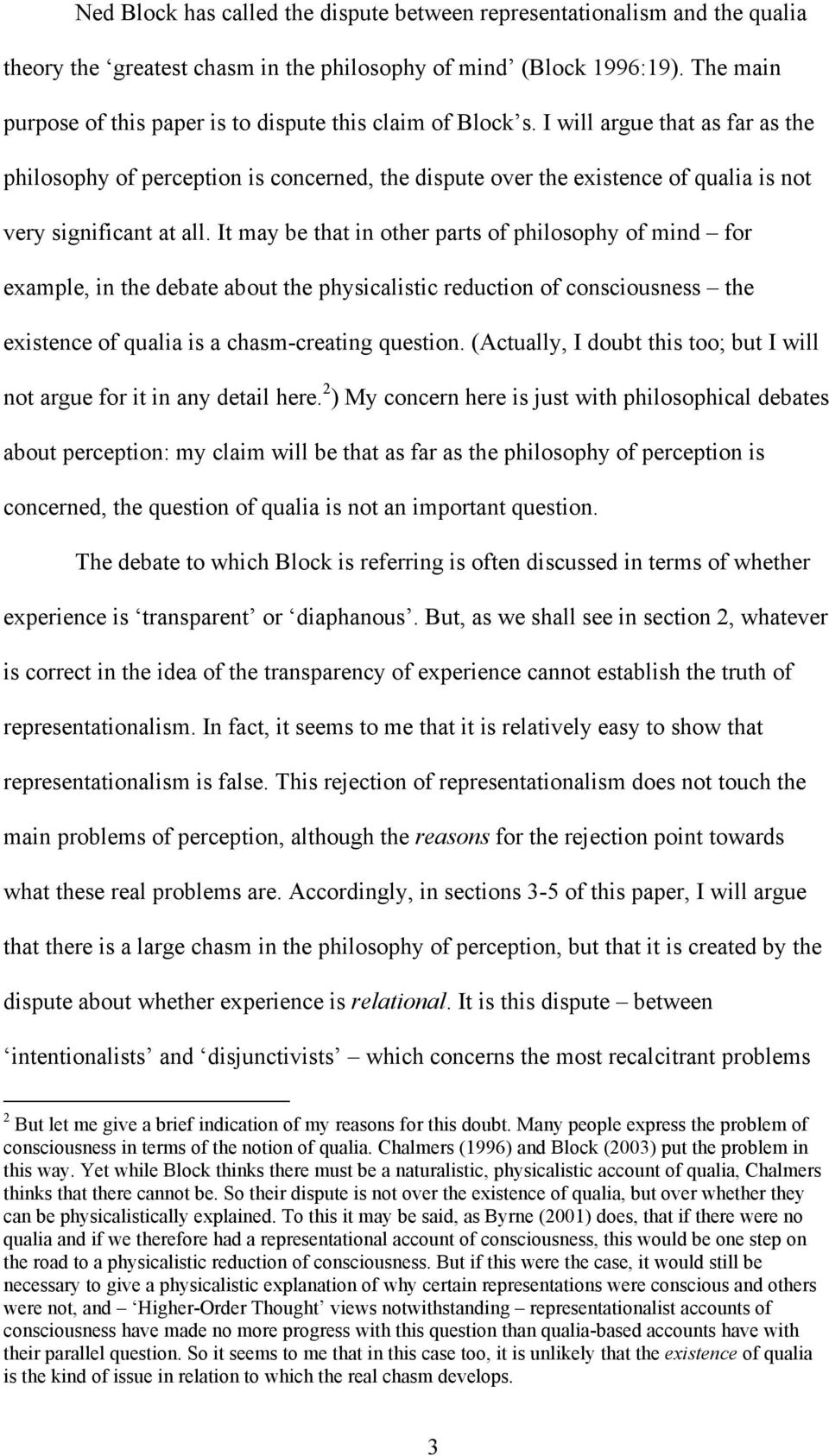 I will argue that as far as the philosophy of perception is concerned, the dispute over the existence of qualia is not very significant at all.