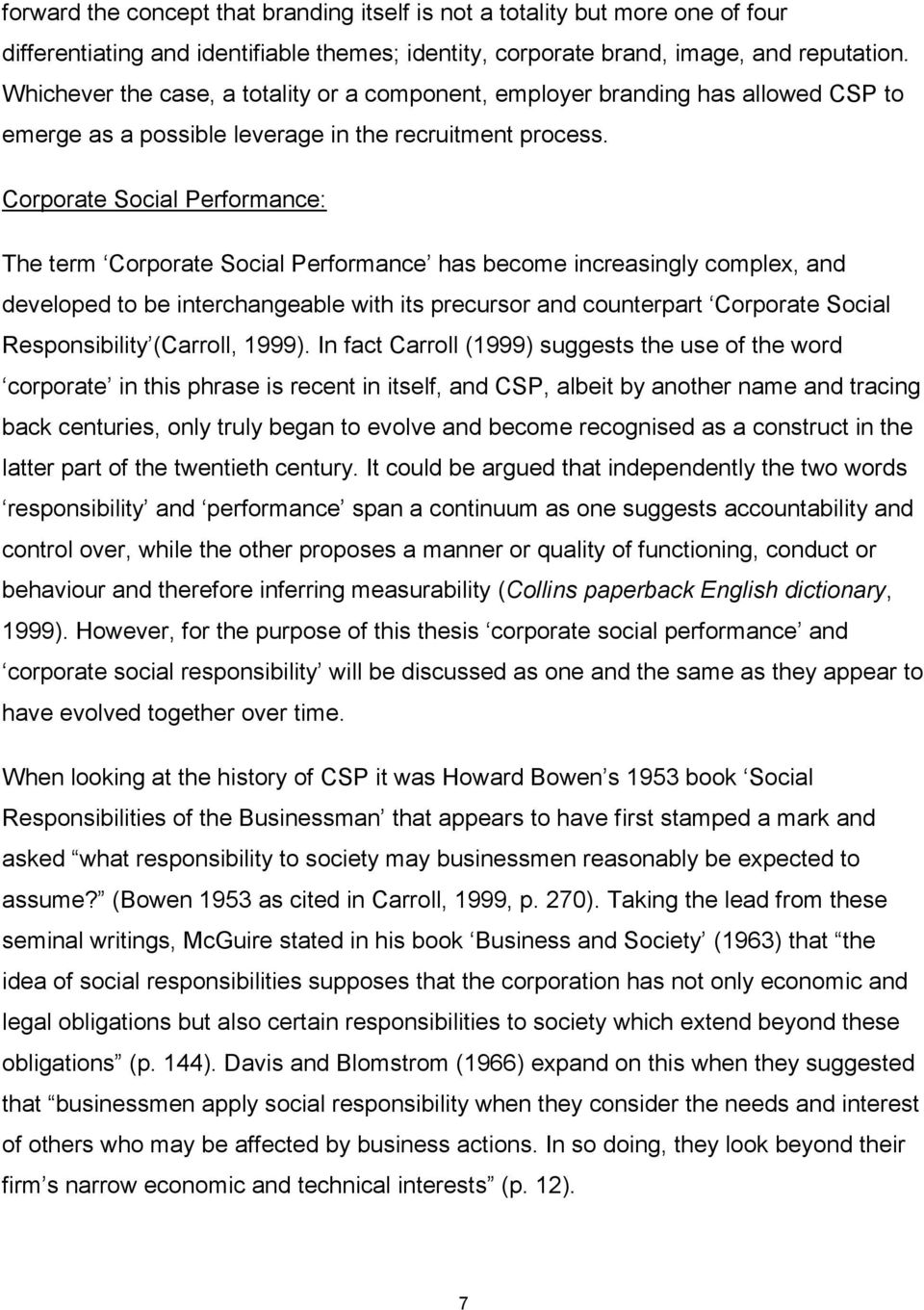 Corporate Social Performance: The term Corporate Social Performance has become increasingly complex, and developed to be interchangeable with its precursor and counterpart Corporate Social