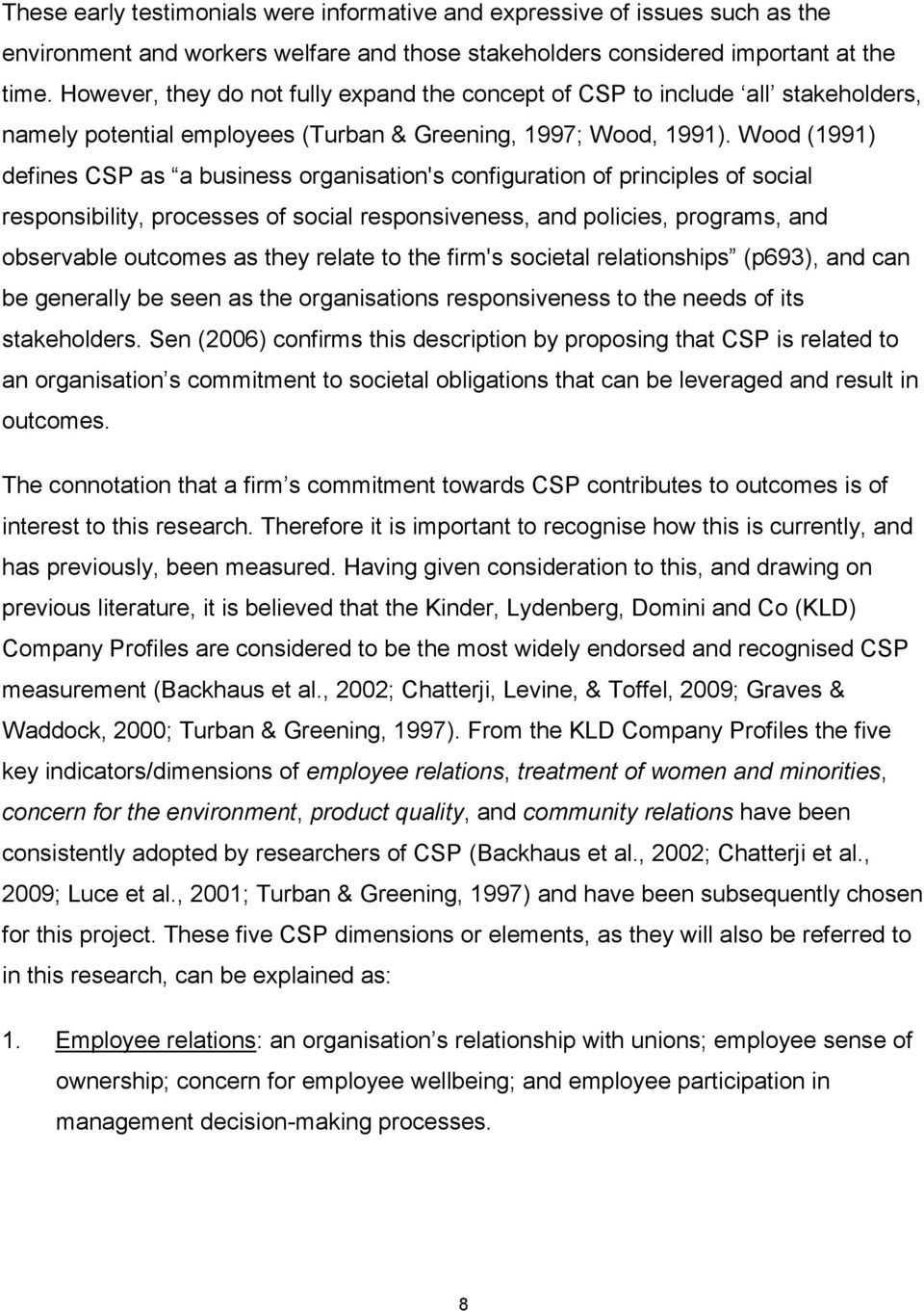 Wood (1991) defines CSP as a business organisation's configuration of principles of social responsibility, processes of social responsiveness, and policies, programs, and observable outcomes as they