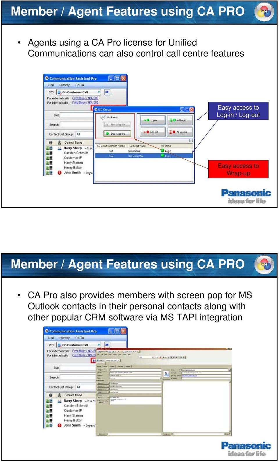 Member / Agent Features using CA PRO CA Pro also provides members with screen pop for MS