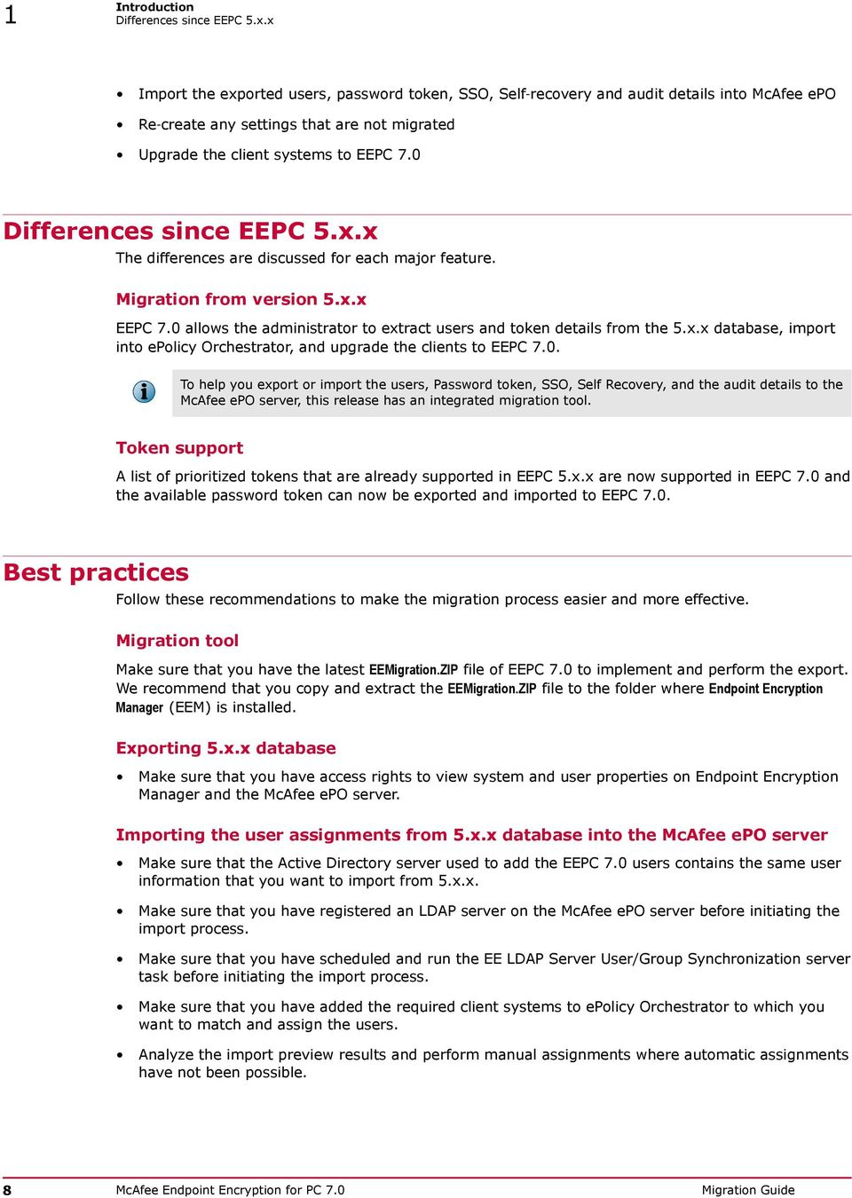 0 Differences since EEPC 5.x.x The differences are discussed for each major feature. Migration from version 5.x.x EEPC 7.0 allows the administrator to extract users and token details from the 5.x.x database, import into epolicy Orchestrator, and upgrade the clients to EEPC 7.