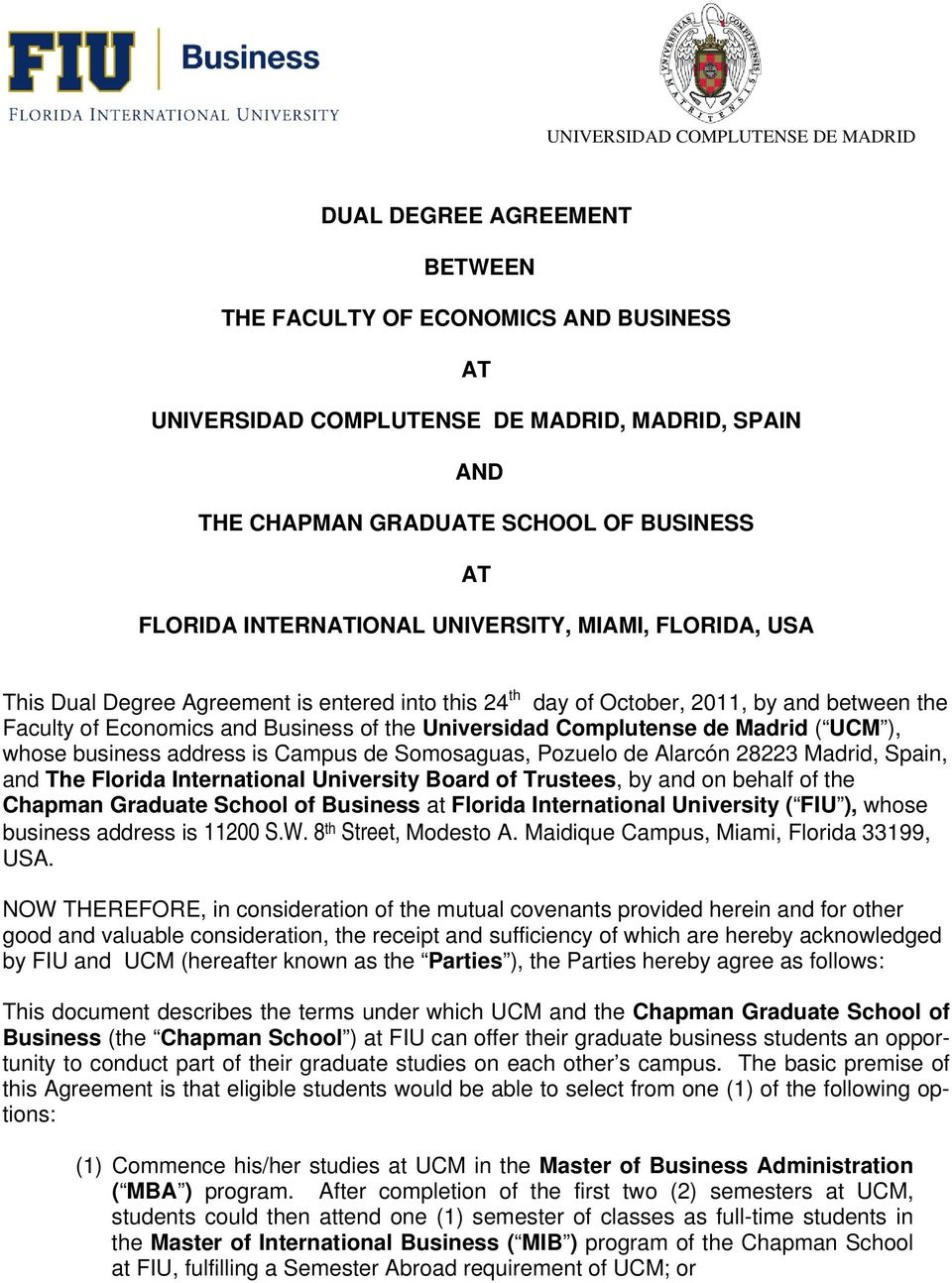 Universidad Complutense de Madrid ( UCM ), whose business address is Campus de Somosaguas, Pozuelo de Alarcón 28223 Madrid, Spain, and The Florida International University Board of Trustees, by and