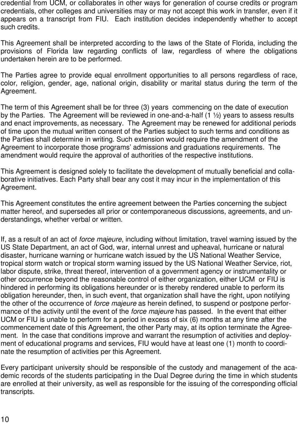 This Agreement shall be interpreted according to the laws of the State of Florida, including the provisions of Florida law regarding conflicts of law, regardless of where the obligations undertaken