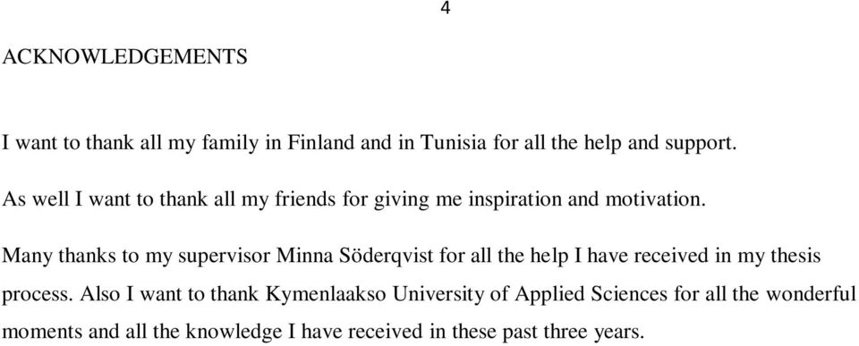 Many thanks to my supervisor Minna Söderqvist for all the help I have received in my thesis process.