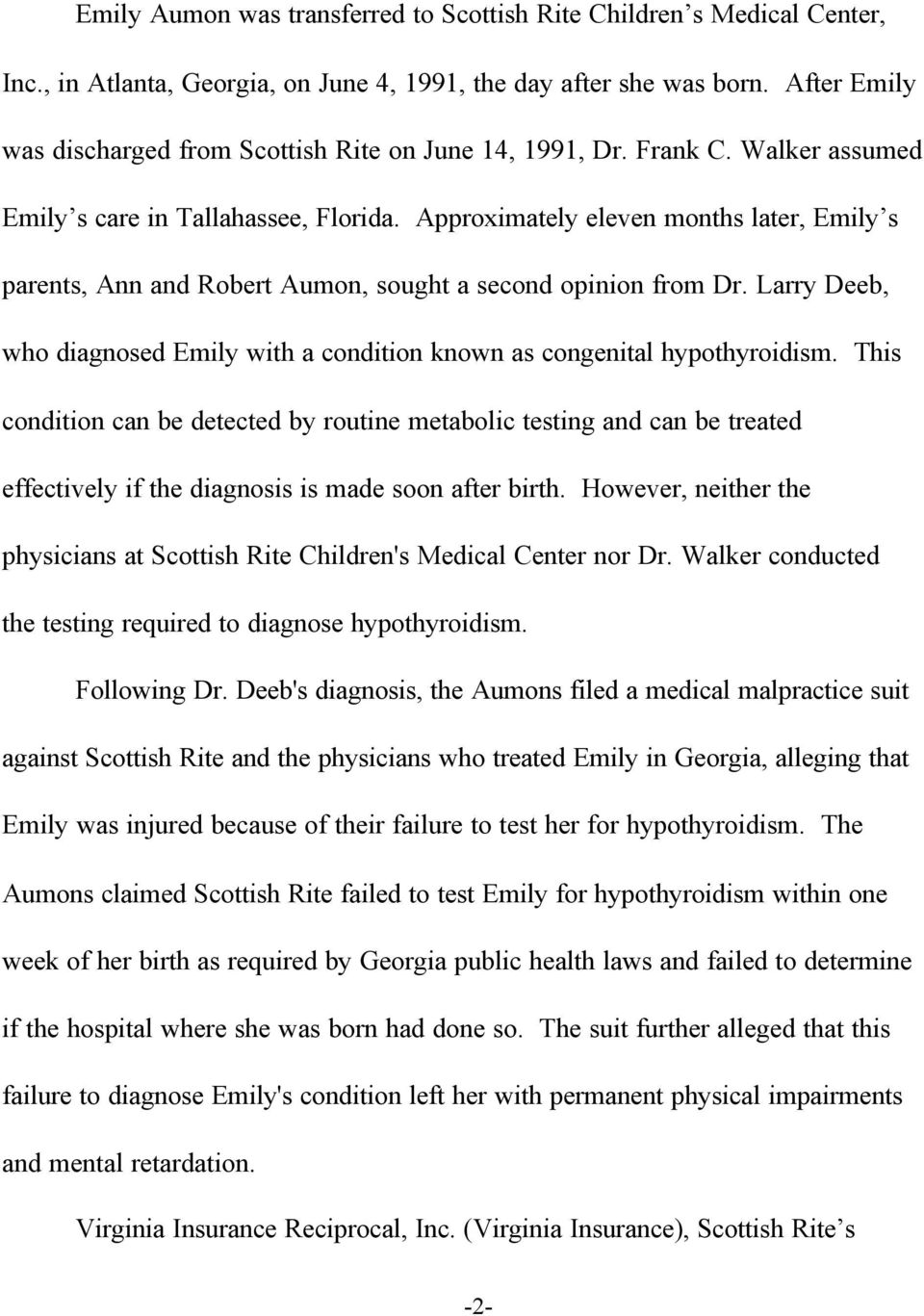 Approximately eleven months later, Emily s parents, Ann and Robert Aumon, sought a second opinion from Dr. Larry Deeb, who diagnosed Emily with a condition known as congenital hypothyroidism.