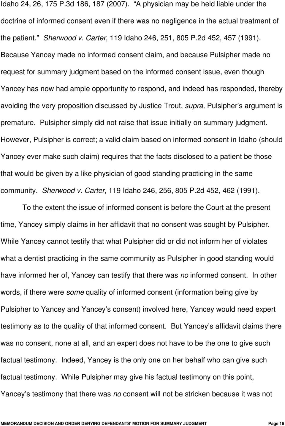 Because Yancey made no informed consent claim, and because Pulsipher made no request for summary judgment based on the informed consent issue, even though Yancey has now had ample opportunity to