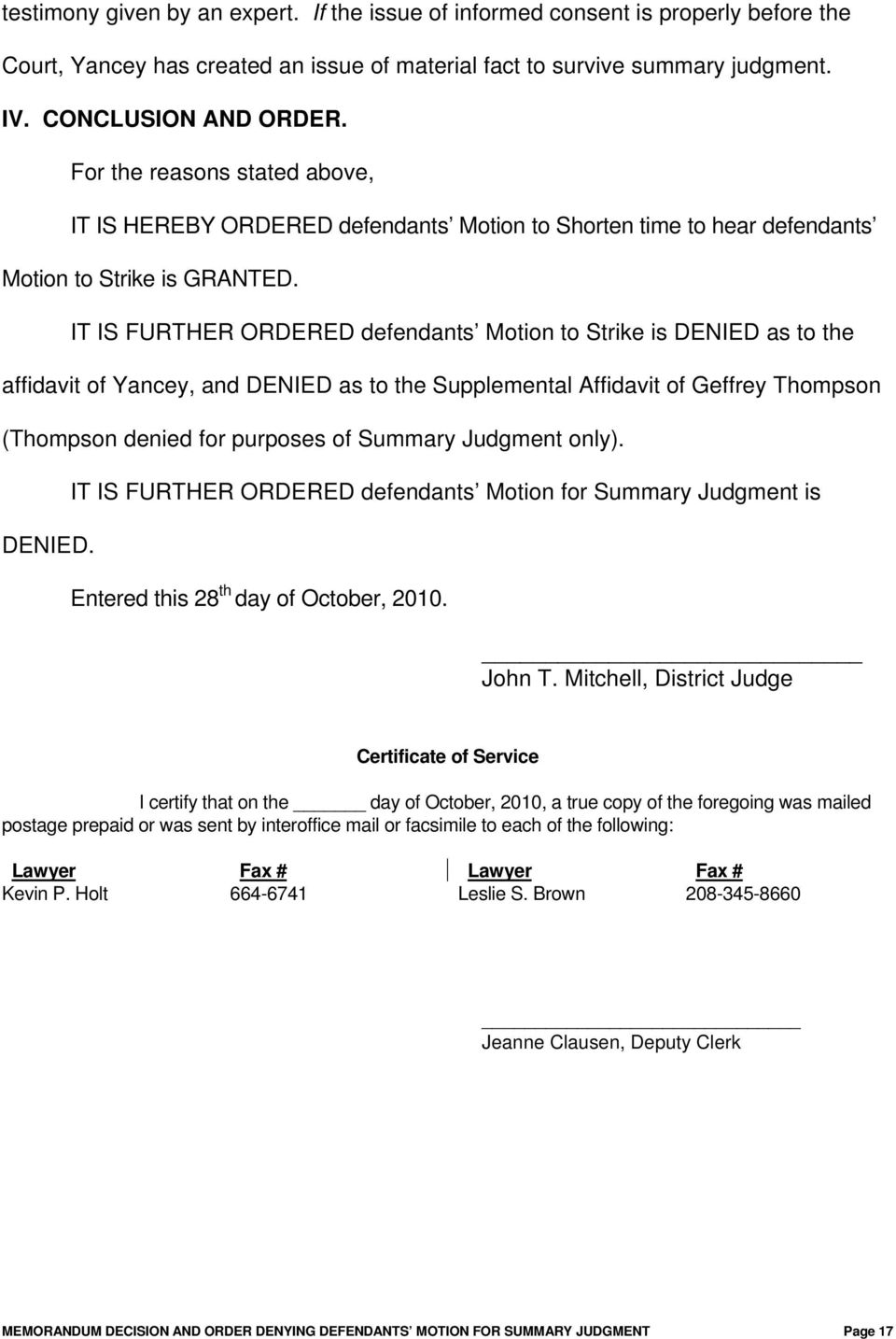 IT IS FURTHER ORDERED defendants Motion to Strike is DENIED as to the affidavit of Yancey, and DENIED as to the Supplemental Affidavit of Geffrey Thompson (Thompson denied for purposes of Summary