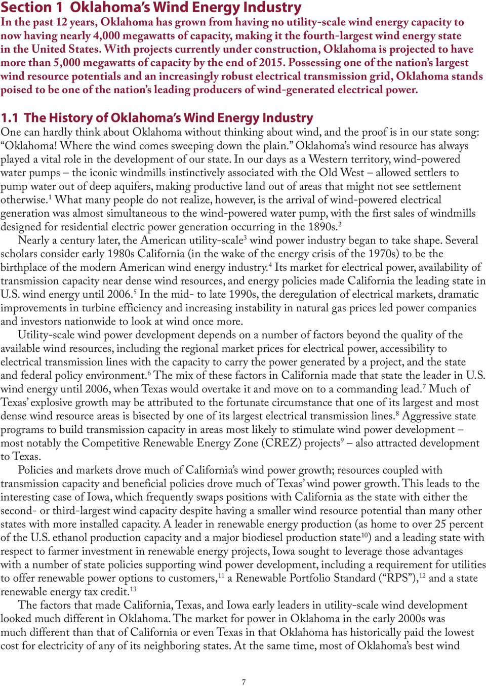 Possessing one of the nation s largest wind resource potentials and an increasingly robust electrical transmission grid, Oklahoma stands poised to be one of the nation s leading producers of