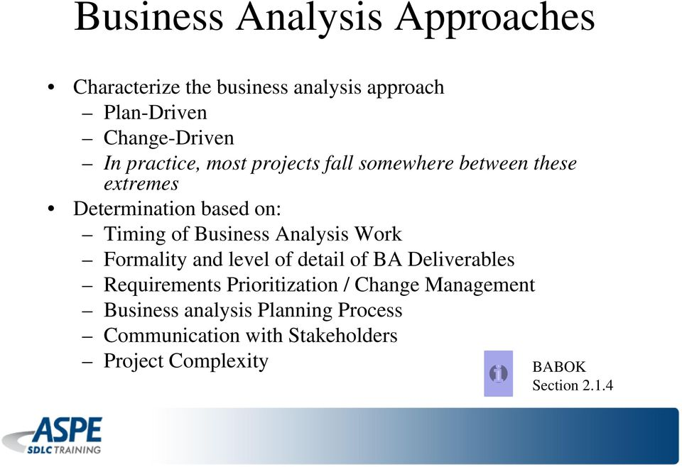 Analysis Work Formality and level of detail of BA Deliverables Requirements Prioritization / Change