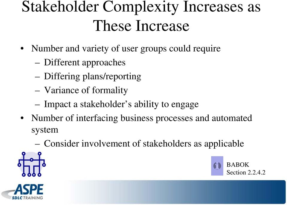 Impact a stakeholder s ability to engage Number of interfacing business processes and