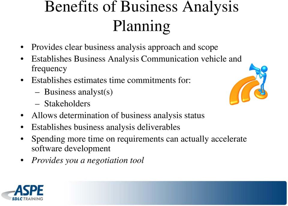 analyst(s) Stakeholders Allows determination of business analysis status Establishes business analysis
