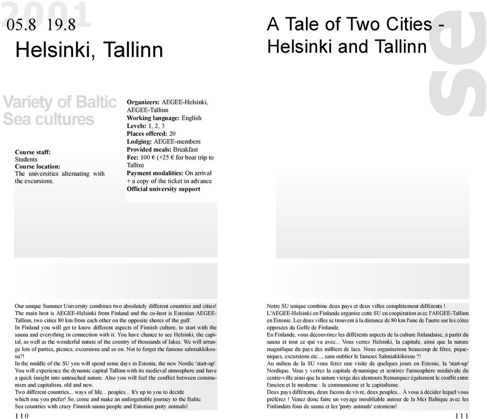 arrival + a copy of the ticket in advance Official university support A Tale of Two Cities - Helsinki and Tallinn Our unique Summer University combines two absolutely different countries and cities!