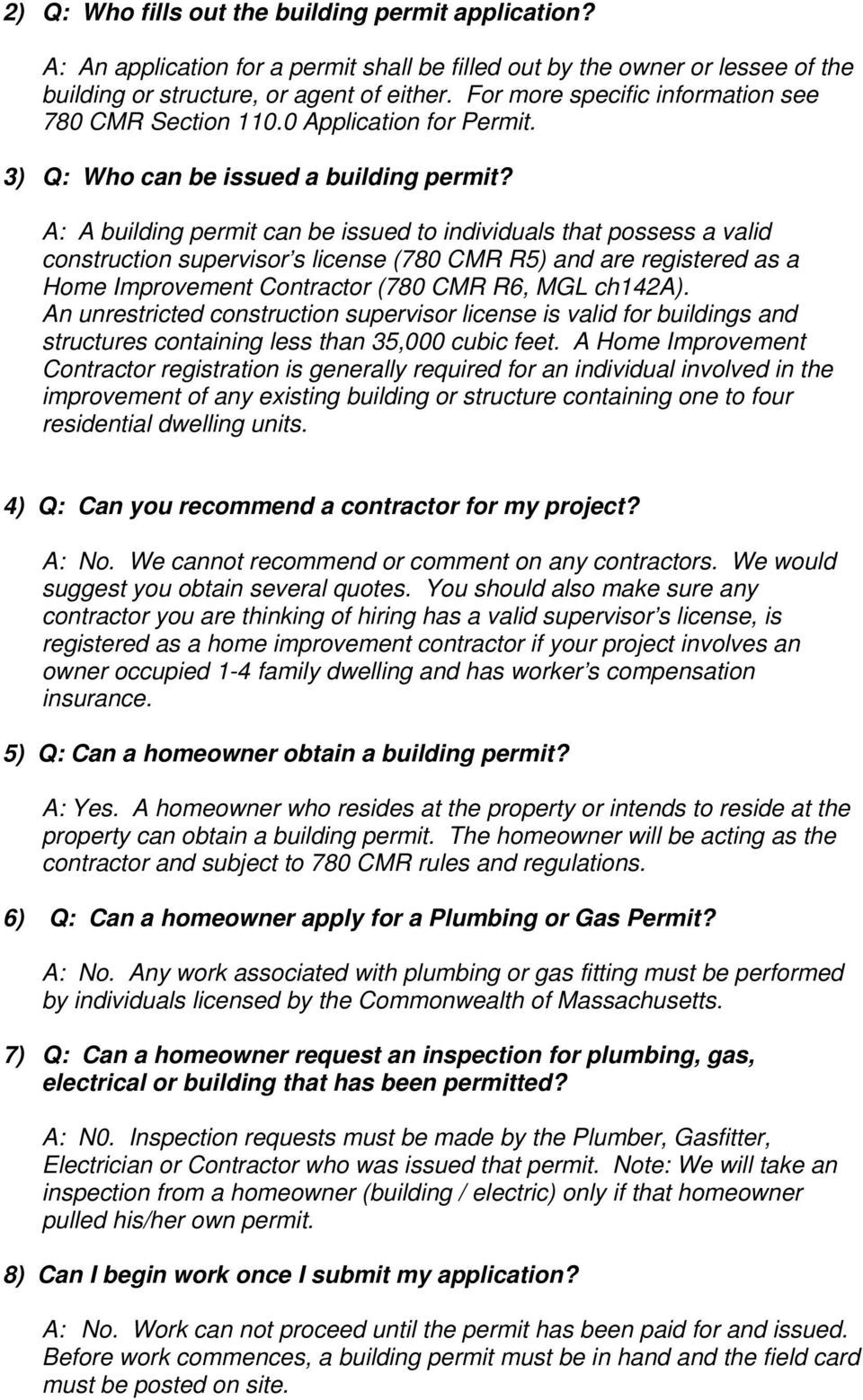 A: A building permit can be issued to individuals that possess a valid construction supervisor s license (780 CMR R5) and are registered as a Home Improvement Contractor (780 CMR R6, MGL ch142a).