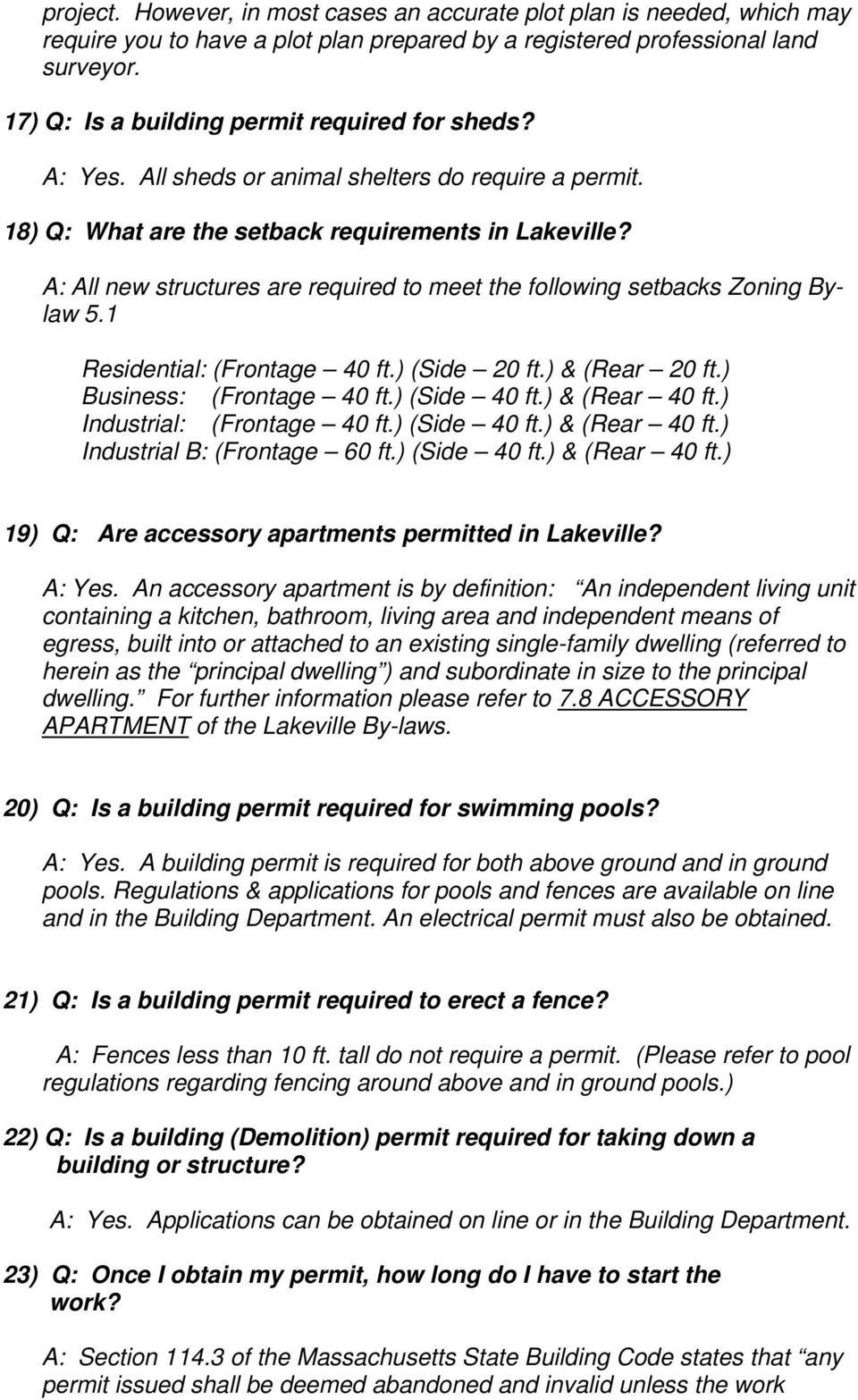A: All new structures are required to meet the following setbacks Zoning Bylaw 5.1 Residential: (Frontage 40 ft.) (Side 20 ft.) & (Rear 20 ft.) Business: (Frontage 40 ft.) (Side 40 ft.) & (Rear 40 ft.