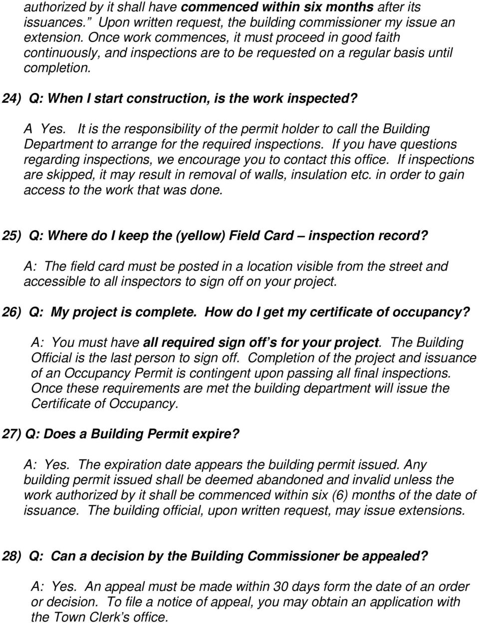 A Yes. It is the responsibility of the permit holder to call the Building Department to arrange for the required inspections.