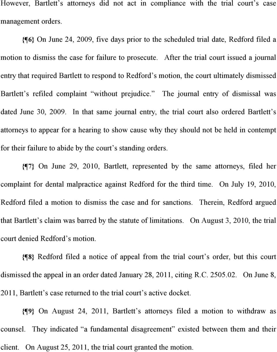 After the trial court issued a journal entry that required Bartlett to respond to Redford s motion, the court ultimately dismissed Bartlett s refiled complaint without prejudice.