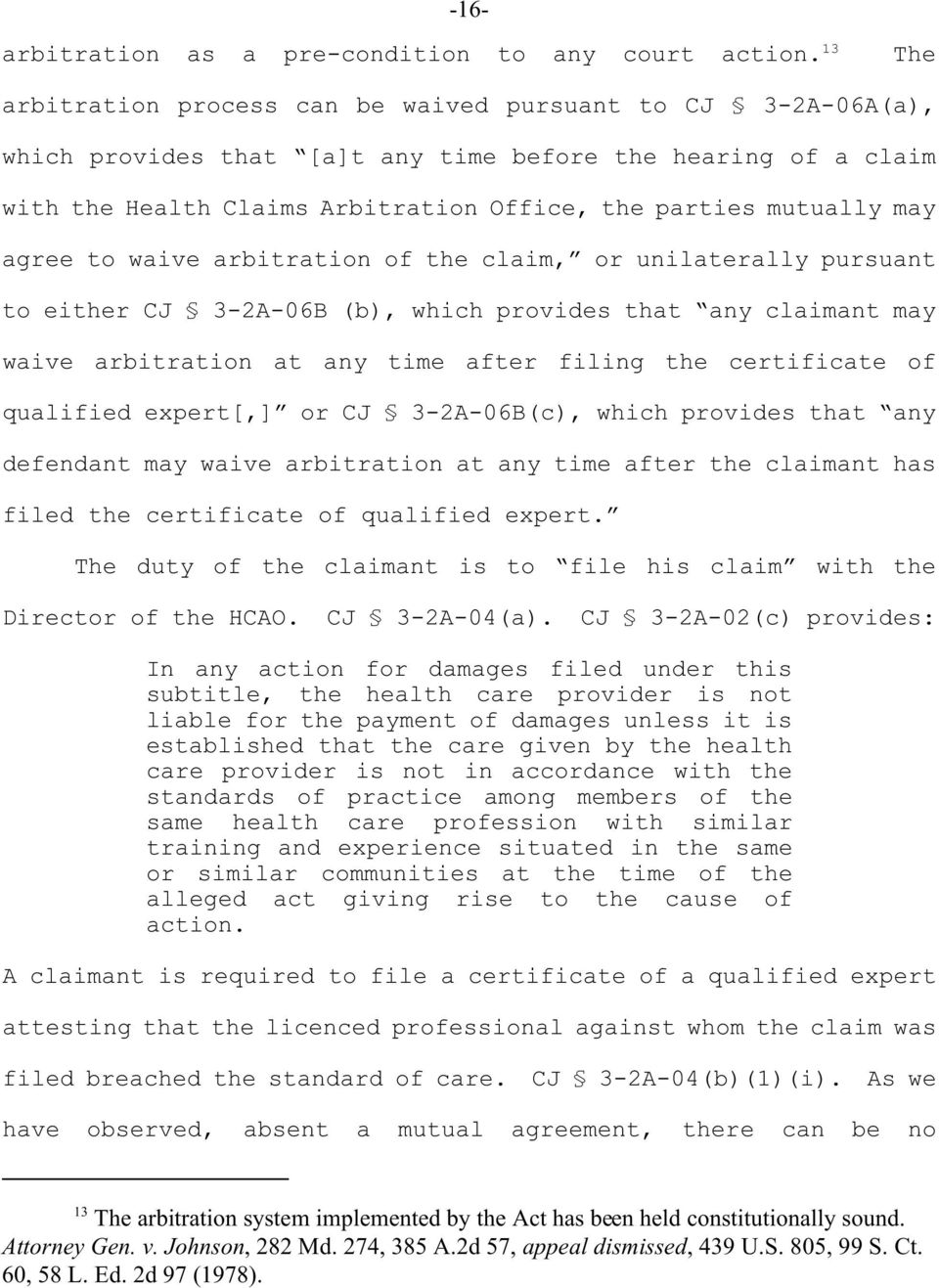 may agree to waive arbitration of the claim, or unilaterally pursuant to either CJ 3-2A-06B (b), which provides that any claimant may waive arbitration at any time after filing the certificate of