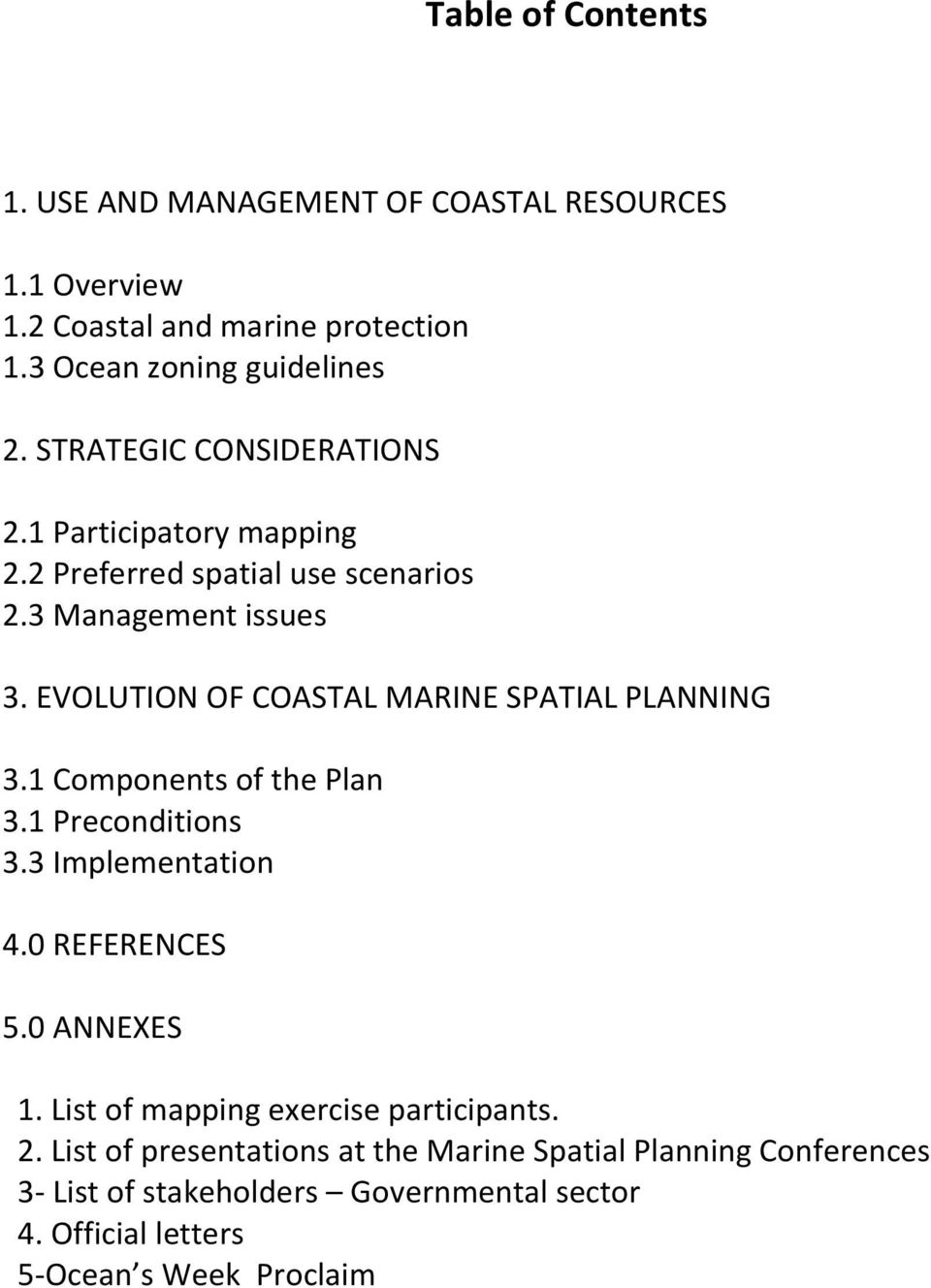 EVOLUTION OF COASTAL MARINE SPATIAL PLANNING 3.1 Components of the Plan 3.1 Preconditions 3.3 Implementation 4.0 REFERENCES 5.0 ANNEXES 1.