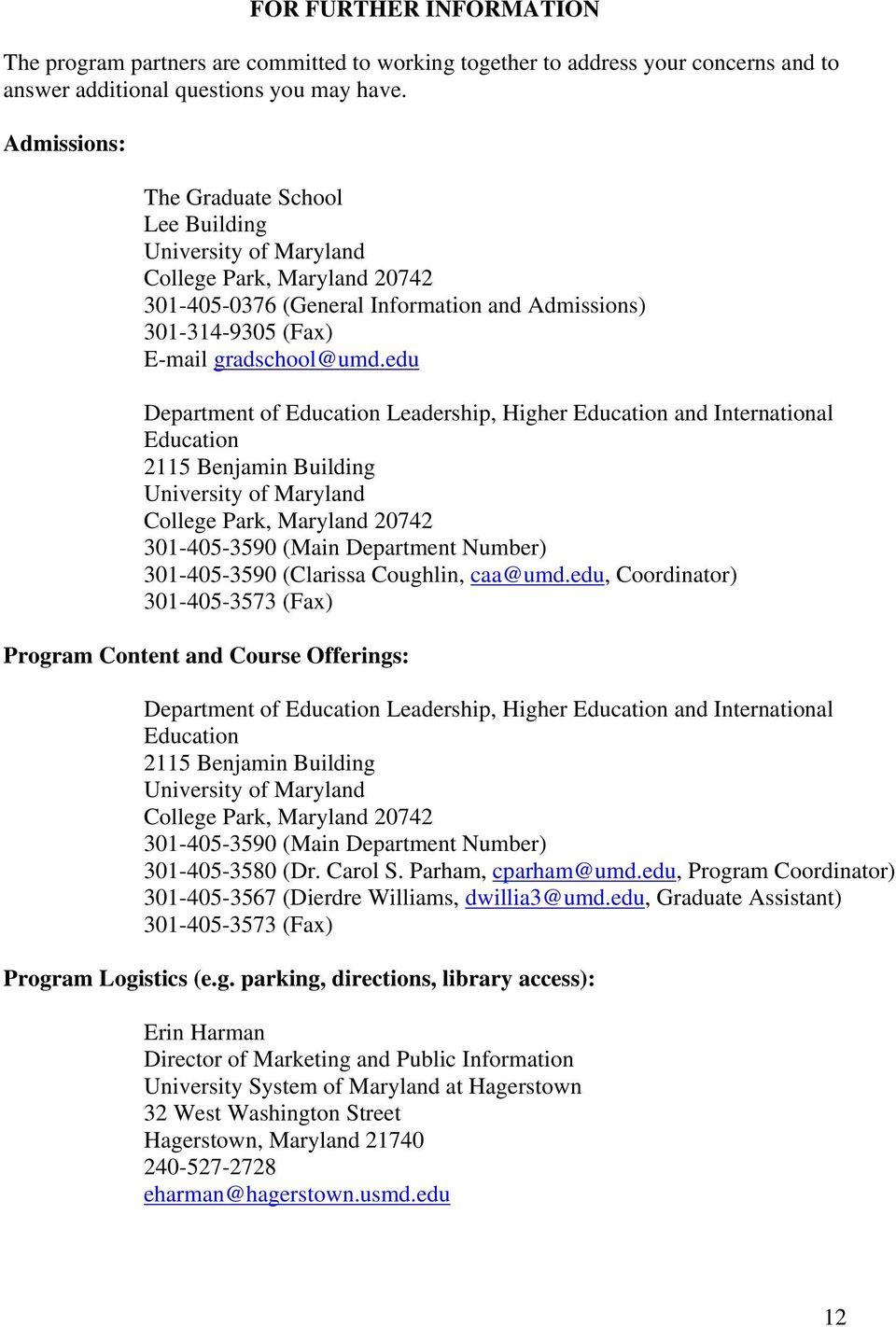 edu Department of Education Leadership, Higher Education and International Education 2115 Benjamin Building University of Maryland College Park, Maryland 20742 301-405-3590 (Main Department Number)