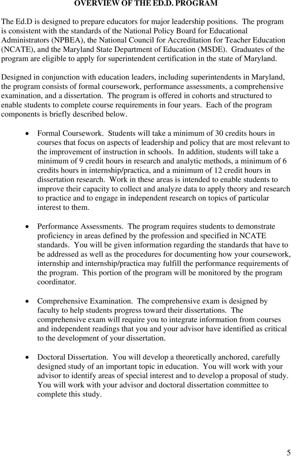 Maryland State Department of Education (MSDE). Graduates of the program are eligible to apply for superintendent certification in the state of Maryland.
