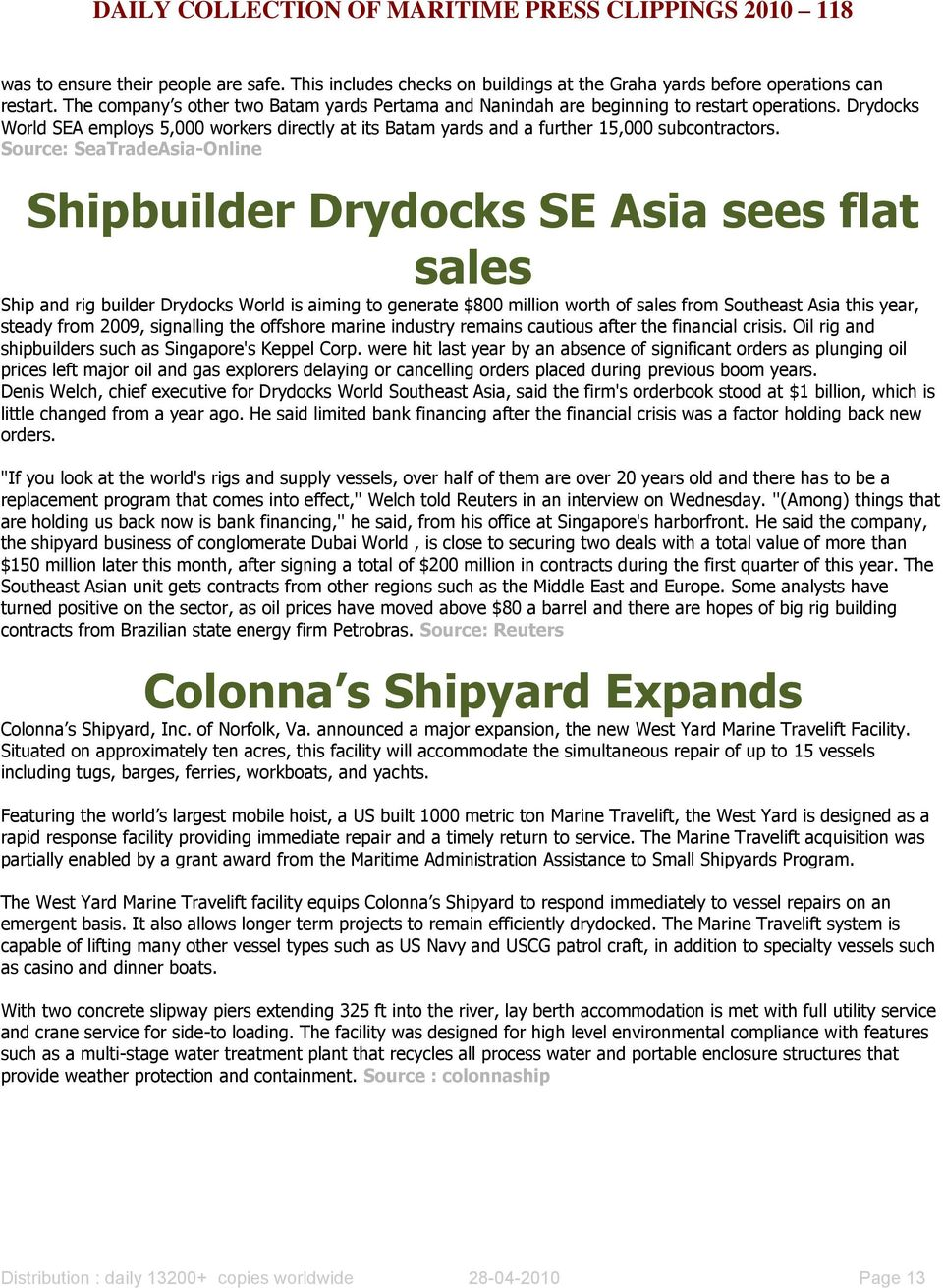 Source: SeaTradeAsia-Online Shipbuilder Drydocks SE Asia sees flat sales Ship and rig builder Drydocks World is aiming to generate $800 million worth of sales from Southeast Asia this year, steady