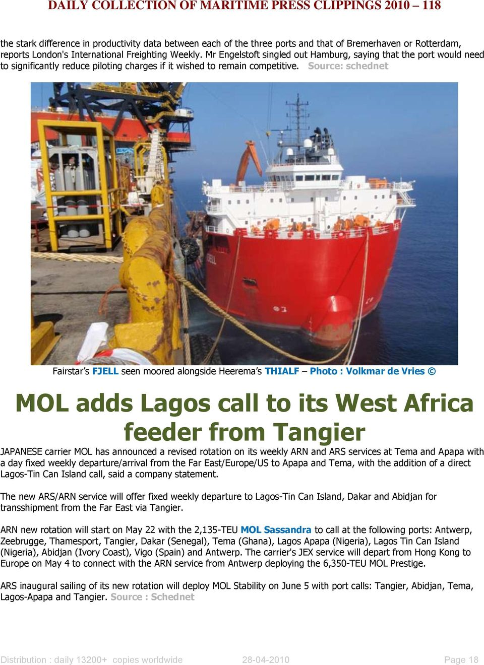 Source: schednet Fairstar s FJELL seen moored alongside Heerema s THIALF Photo : Volkmar de Vries MOL adds Lagos call to its West Africa feeder from Tangier JAPANESE carrier MOL has announced a