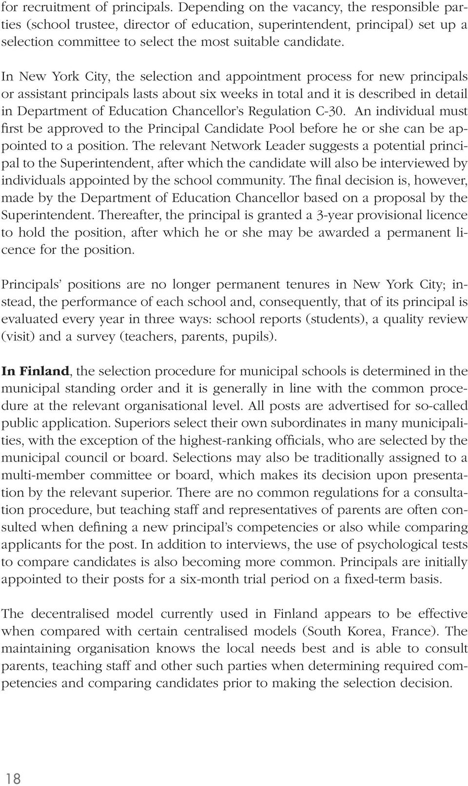 In New York City, the selection and appointment process for new principals or assistant principals lasts about six weeks in total and it is described in detail in Department of Education Chancellor s