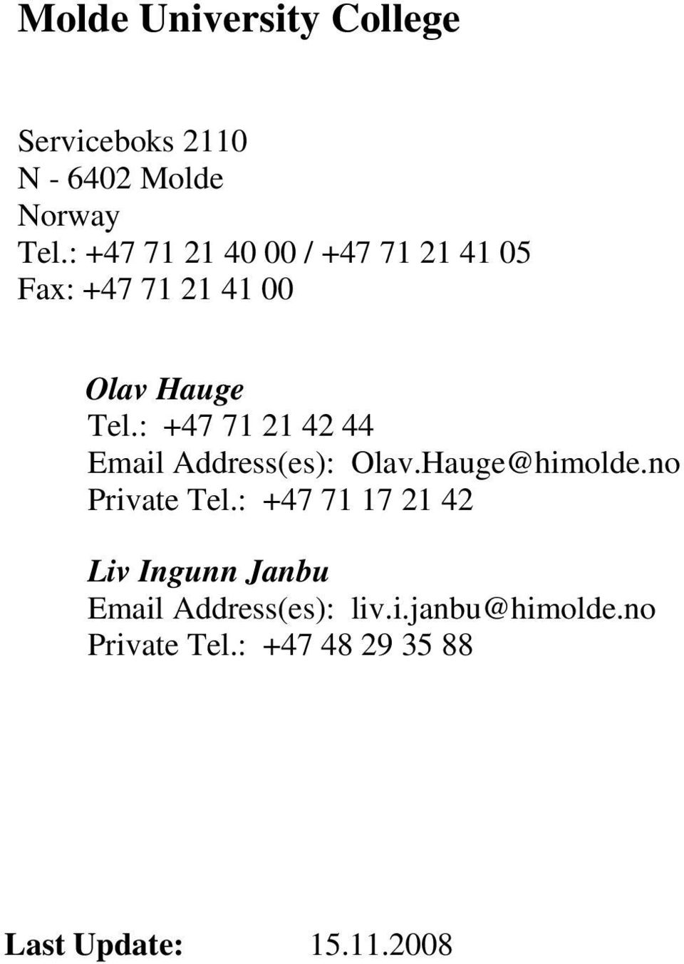 : +47 71 21 42 44 Email Address(es): Olav.Hauge@himolde.no Private Tel.