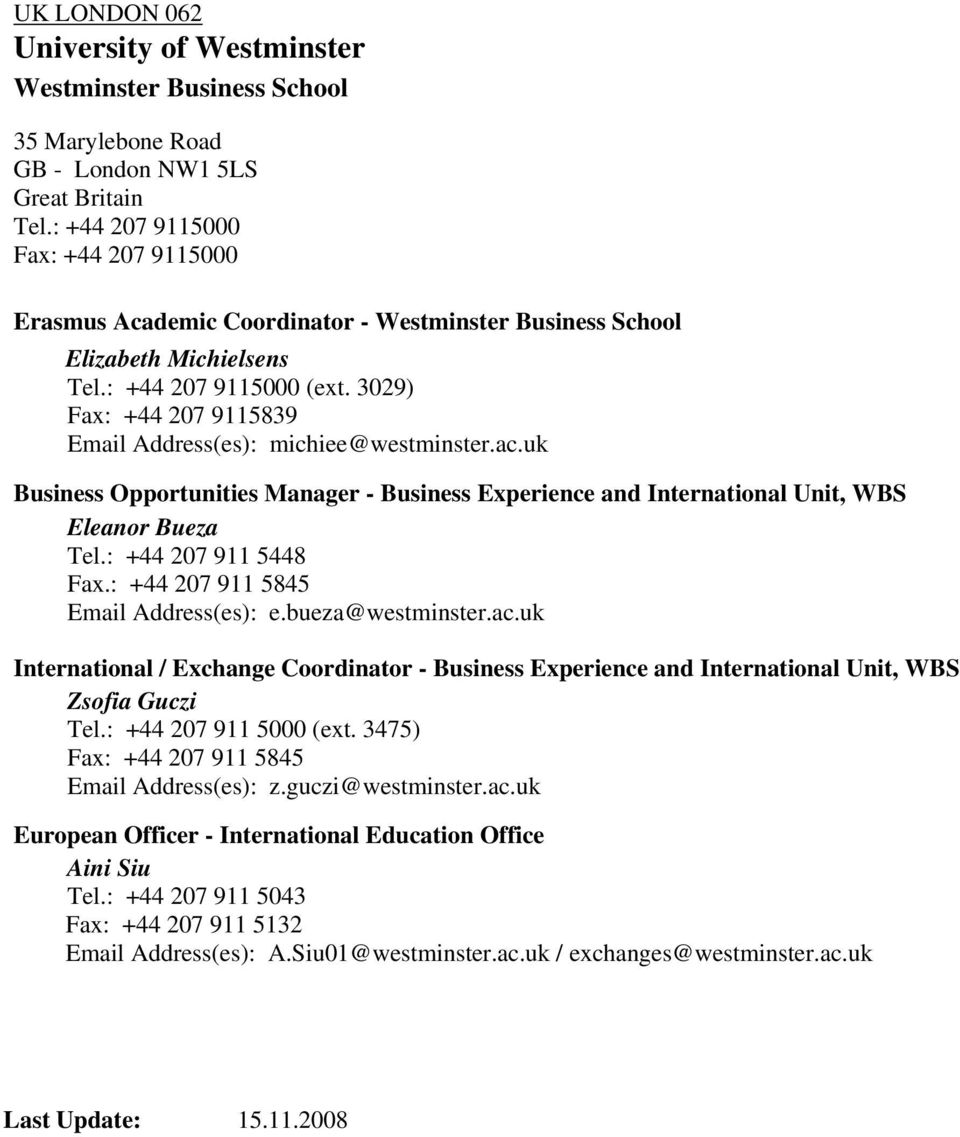 3029) Fax: +44 207 9115839 Email Address(es): michiee@westminster.ac.uk Business Opportunities Manager - Business Experience and International Unit, WBS Eleanor Bueza Tel.: +44 207 911 5448 Fax.
